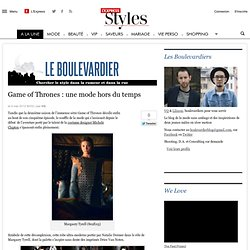 Game of Thrones: mode hors du temps | Le boulevardier | Blog L'Express Styles