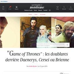 """Game of Thrones"" : les doublures derrière Daenerys, Cersei ou Brienne"