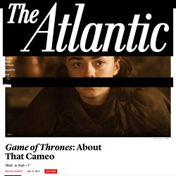 'Game of Thrones' Season 7 Episode 1: About That Crazy Cameo - The Atlantic