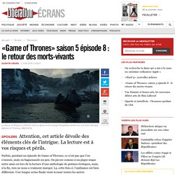 «Game of Thrones» saison 5 épisode 8 : le retour des morts-vivants