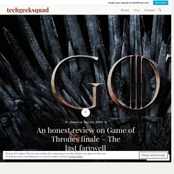 An honest review on Game of Thrones finale – The last farewell – techgeeksquad