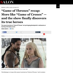 """Game of Thrones"" recap: More like ""Game of Crones"" — and the show finally discovers its true heroes"