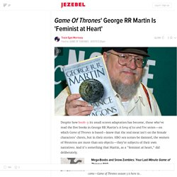 Game Of Thrones' George RR Martin Is 'Feminist at Heart'