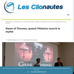 Game of Thrones, quand l'Histoire nourrit le mythe