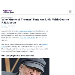 Why 'Game of Thrones' Fans Are Livid With George R.R. Martin