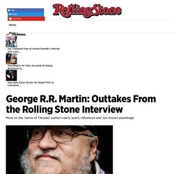 'Game of Thrones' George R.R. Martin: Outtakes From the Rolling Stone Interview - Rolling Stone