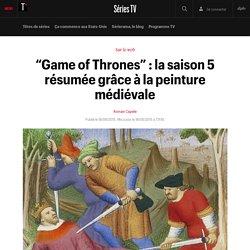 """""""Game of Thrones"""" : la saison 5 résumée grâce à la peinture médiévale - En bref"""