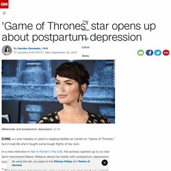 'Game of Thrones' star opens up about postpartum depression - CNN