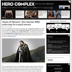 'Game of Thrones': Five reasons HBO series may be a royal success | Hero Complex – Los Angeles Times