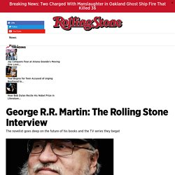 'Game of Thrones' Author George R.R. Martin: The Rolling Stone Interview - Rolling Stone