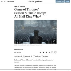 'Game of Thrones' Season 8 Finale Recap: All Hail King Who?