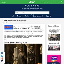 What we learnt from Game of THRONES S6, Ep7. THIS POST IS DARK AND FULL OF SPOILERS - NOW TV Community