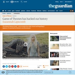 Game of Thrones has hacked our history