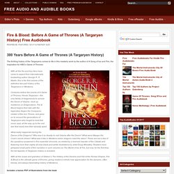 Fire & Blood: Before A Game of Thrones (A Targaryen History) Free Audiobook