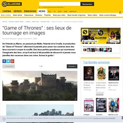 """""""Game of Thrones"""" : ses lieux de tournage en images - Dossier Cinéma"""