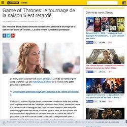 Game of Thrones: le tournage de la saison 6 est retardé - News Série Tournages