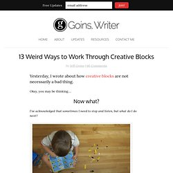 13 Weird Ways to Work Through Creative Blocks
