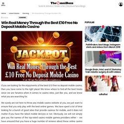 Win Real Money Through the Best £10 Free No Deposit Mobile Casino - TheOmniBuzz