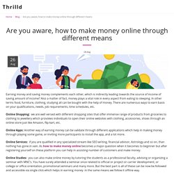 Are you aware, how to make money online through different means - Thrilld