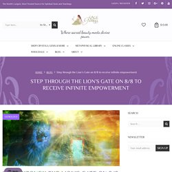 Step through the Lion's Gate on 8/8 to receive infinite empowerment