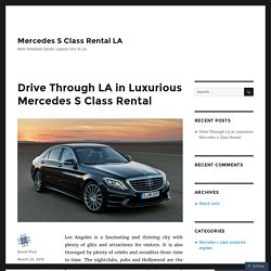 Luxurious Mercedes s class easy rental in Los Angeles!