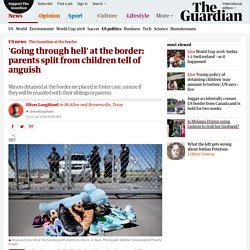 6/22/18: 'Going through hell' at the border: parents split from children tell of anguish