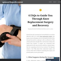 6 FAQs to Guide You Through Knee Replacement Surgery and Recovery – spineorthopediccenter