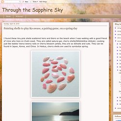 Through the Sapphire Sky: Painting shells to play Ka-awase, a pairing game, on a spring day