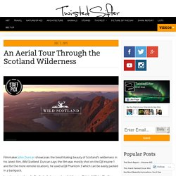 An Aerial Tour Through the Scotland Wilderness