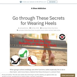 Go through These Secrets for Wearing Heels – A Shoe Addiction