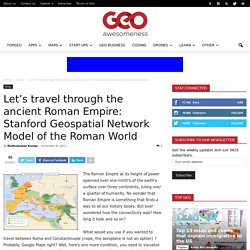 Let's travel through the ancient Roman Empire: Stanford Geospatial Network Model of the Roman World
