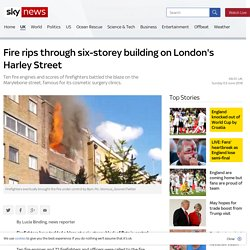 Fire rips through six-storey building on London's Harley Street