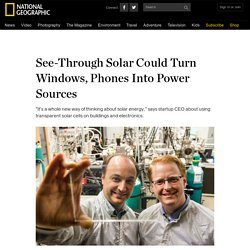 See-Through Solar Could Turn Windows, Phones Into Power Sources