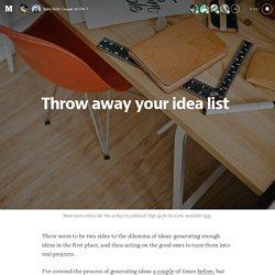 Throw away your idea list