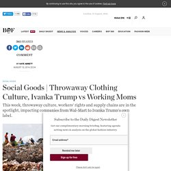 Throwaway Clothing Culture, Ivanka Trump vs Working Moms