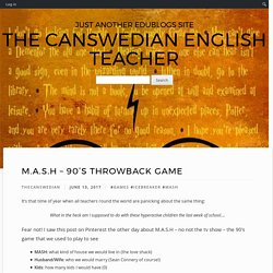 M.A.S.H – 90's throwback game – The Canswedian English Teacher