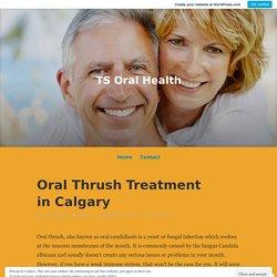 Oral Thrush Treatment in Calgary – TS Oral Health