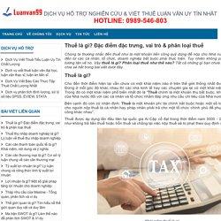 Thuế là gì? Đặc điểm đặc trưng, vai trò & phân loại thuế