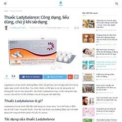 Thuốc Ladybalance: Công dụng, liều dùng, chú ý khi sử dụng