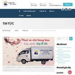 Thuê xe tải chở hoa, cây cảnh dịp Tết Canh Tý 2020 - Vận Tải Xe Lạnh