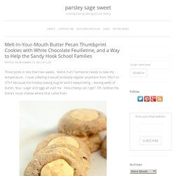 Melt-In-Your-Mouth Butter Pecan Thumbprint Cookies with White Chocolate Feuilletine, and a Way to Help the Sandy Hook School Families - parsley sage sweet