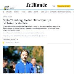Greta Thunberg, l'icône climatique qui déchaîne la vindicte