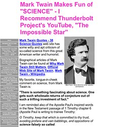 "Mark Twain Makes Fun of ""SCIENCE"" - I Recommend Thunderbolt Project's YouTube, ""The Impossible Star"""