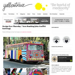 yellowtrace blog » Design Free Thursday | Yarn Bombing {aka Graffiti Knitting}.: