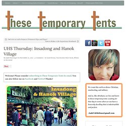 UHS Thursday: Insadong and Hanok Village - These Temporary Tents by Aadel Bussinger