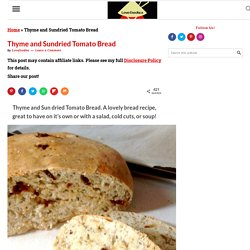 Thyme and Sun dried Tomato Bread. A lovely bread recipe, great to have on it's own or with a salad, cold cuts, or soup!