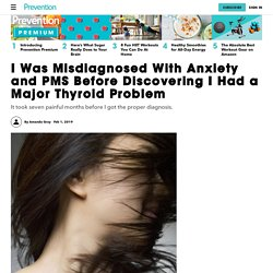 My Thyroid Disease Was Misdiagnosed as Anxiety and PMS
