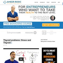 Thyroid problems: Stress and Thyroid | Ameer Rosic | Biohacking Expert