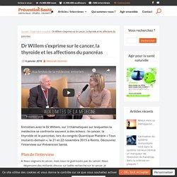Dr Willem s'exprime sur le cancer, la thyroide et les affections du pancréas
