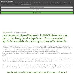 Les maladies thyroïdiennes : l'UPGCS dénonce une prise en charge mal adaptée au vécu des malades après le scandale du Levothyrox Nouvelle formule - Alertes Crises sanitaires UPGCS